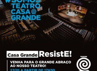 27/01 – Grande Abraço ao Teatro Casa Grande