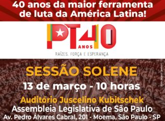 13/03 – Sessão Solene 40 Anos do PT /SP